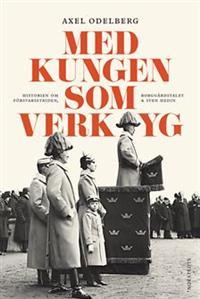 med-kungen-som-verktyg-historien-om-forsvarsstriden-borggardskrisen-sven-hedin